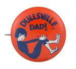 Dullsville Dad! Small Humorous Button Museum