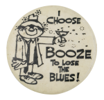 I Choose Booze Humorous Button Museum
