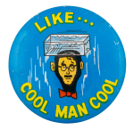 Like Cool Man Humorous Button Museum