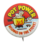 Pot Power Humorous Button Museum