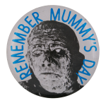 Remember Mummy's Day Humorous Button Museum