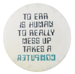 To Err Is Human Humorous Button Museum