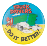Truck Drivers Do It Better Humorous Button Museum