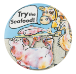Try The Seafood Humorous Button Museum