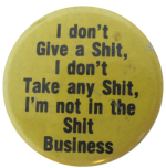 I Don't Give A Shit, Social Lubricators, Button Museum