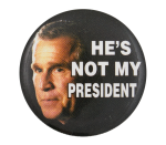 Bush He's Not My President Political Button Museum
