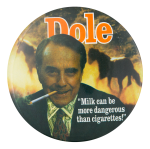 Dole More Dangerous Than Cigarettes Political Button Museum