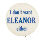 I Don't Want Eleanor Either Political Button Museum