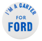 I'm A Carter For Ford Political Button Museum