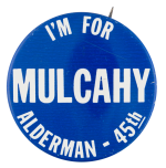 I'm for MulcahyPolitical Button Museum