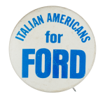 Italian Americans for Ford Political Button Museum