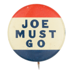 Joe Must Go Red White Blue Political Button Museum