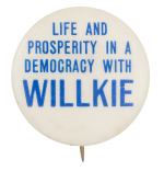 Life and Prosperity in a Democracy with Willkie Political Button Museum
