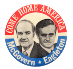 Come Home America McGovern Eagleton Political Button Museum