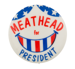 Meat Head for President Smiley Button Museum