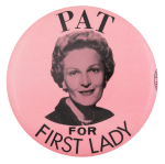 Pat for First Lady Political Button Museum