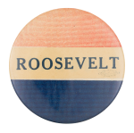Roosevelt Red White and Blue Political Button Museum