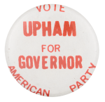 Vote Upham for Governor Political Button Museum