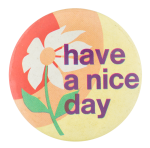 Have a Nice Day Social Lubricators Button Museum