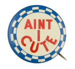 Aint I Cute Social Lubricators Button Museum