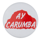 Ay Carumba Social Lubricator Button Museum