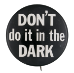 Don't Do It in the Dark Social Lubricators Button Museum