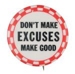 Don't Make Excuses Make Good Social Lubricator Button Museum