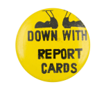 Down with Report Cards Yellow Social Lubricators Button Museum