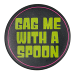 Gag Me With A Spoon Social Lubricators Button Museum