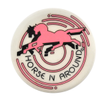 Horse N Around Social Lubricators Button Museum