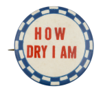 How Dry I Am Social Lubricators Button Museum