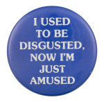 I Used To Be Disgusted Now I'm Just Amused Social Lubricators Button Museum