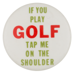If You Play Golf Social Lubricators Button Museum