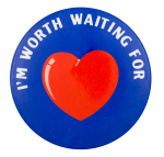 I'm Worth Waiting For Social Lubricator Button Museum