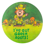 I've Got Green Roots Social Lubricators Button Museum