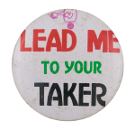 Lead Me To Your Taker Social Lubricator Button Museum