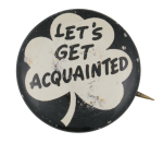 Let's Get Acquainted Social Lubricators Button Museum