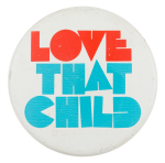 Love That Child Social Lubricators Button Museum