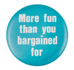 More Fun Than You Bargained For Social Lubricators Button Museum