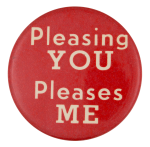 Pleasing You Pleases Me Social Lubricators Button Museum