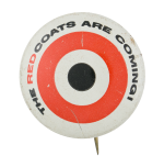 The Red Coats Are Coming Social Lubricators Button Museum