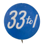 Thirty Three to One Social Lubricators Button Museum