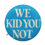 We Kid You Not Social Lubricators Button Museum