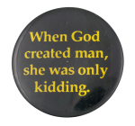 When God Created Man Social Lubricators Button Museum