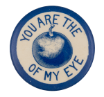 You Are The Apple Of My Eye Social Lubricator Button Museum