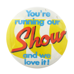 You're Running Our Show Social Lubricators Button Museum