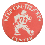 Keep On Trucking Custer Sports Button Museum