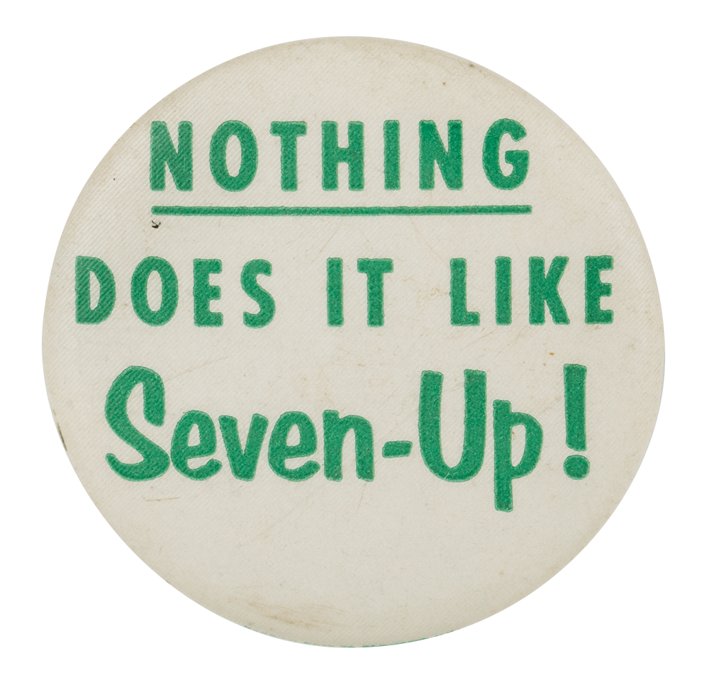 Nothing Does it Like Seven-Up Advertising Button Museum