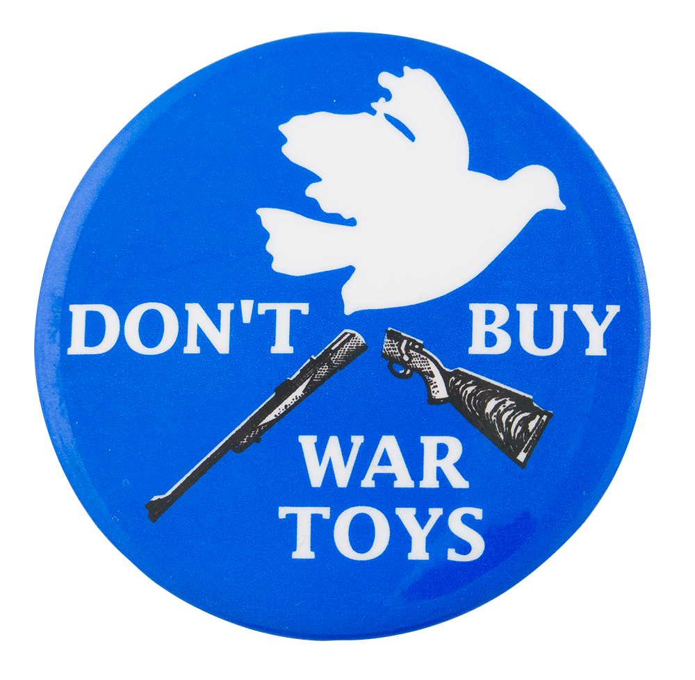 Don T Buy War Toys With White Dove Busy Beaver Button Museum