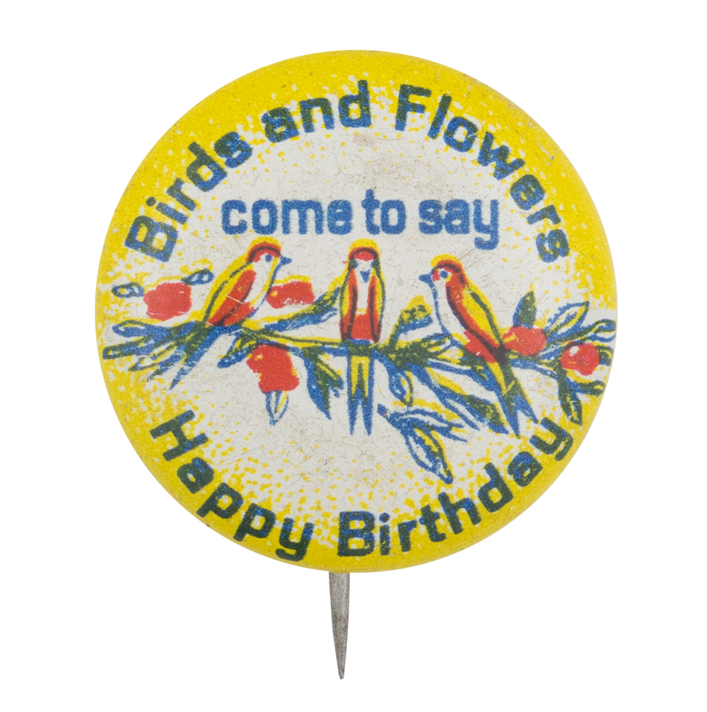 Birds And Flowers Come To Say Happy Birthday Busy Beaver Button Museum